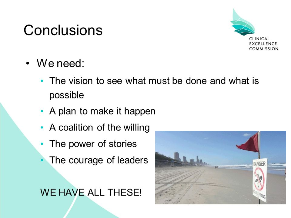 Conclusions We need: The vision to see what must be done and what is possible A plan to make it happen A coalition of the willing The power of stories