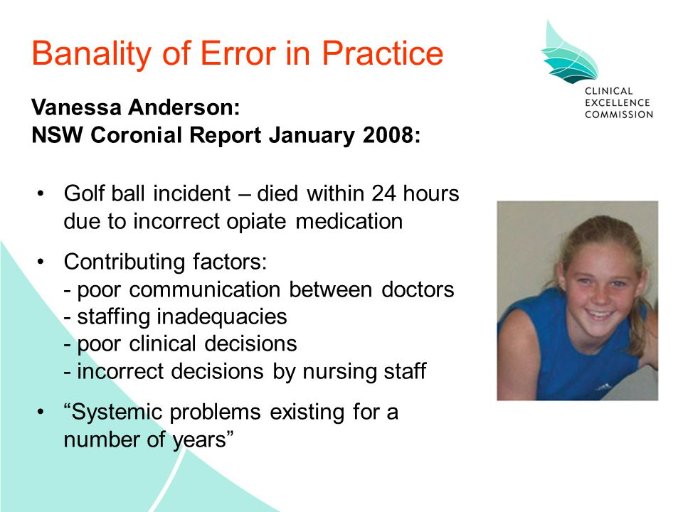 Banality of Error in Practice Vanessa Anderson: NSW Coronial Report January 2008: Golf ball incident – died within 24 hours due to incorrect opiate me