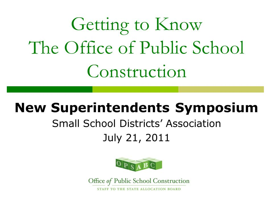 The Office of Public School Construction Implements and administers the $35 billion voter-approved School Facility Program and other programs of the State Allocation Board (SAB) OPSC Executive Management: Lisa Silverman, Acting Executive Officer  lisa.silverman@dgs.ca.gov  916.375.4751