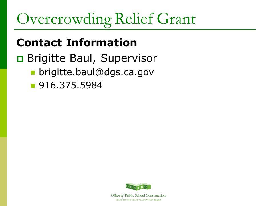 Overcrowding Relief Grant Contact Information  Brigitte Baul, Supervisor brigitte.baul@dgs.ca.gov 916.375.5984