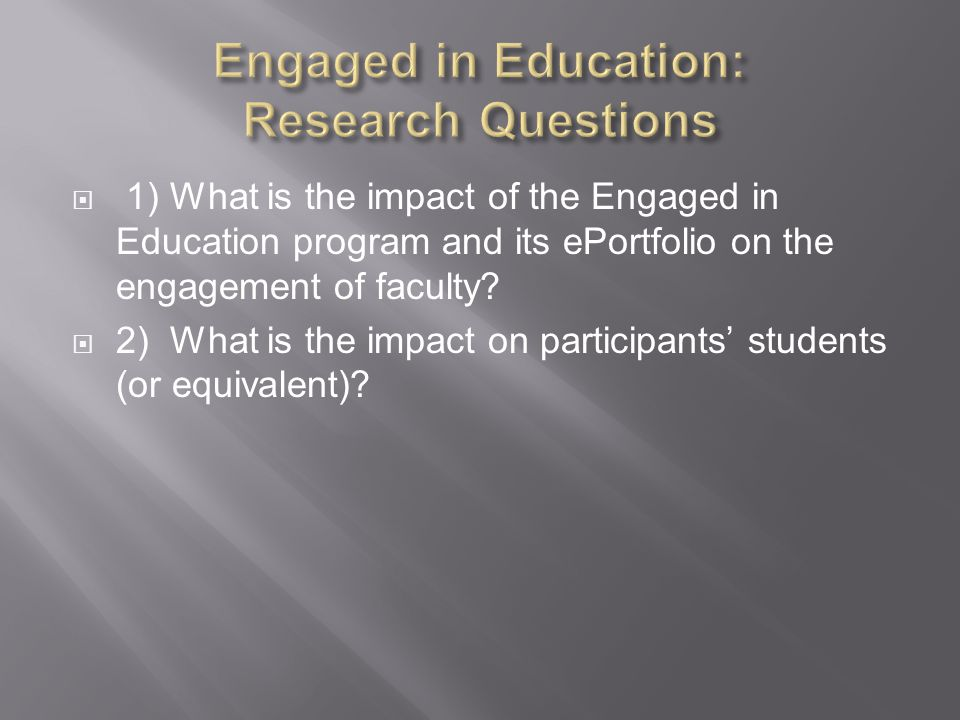  1) What is the impact of the Engaged in Education program and its ePortfolio on the engagement of faculty.
