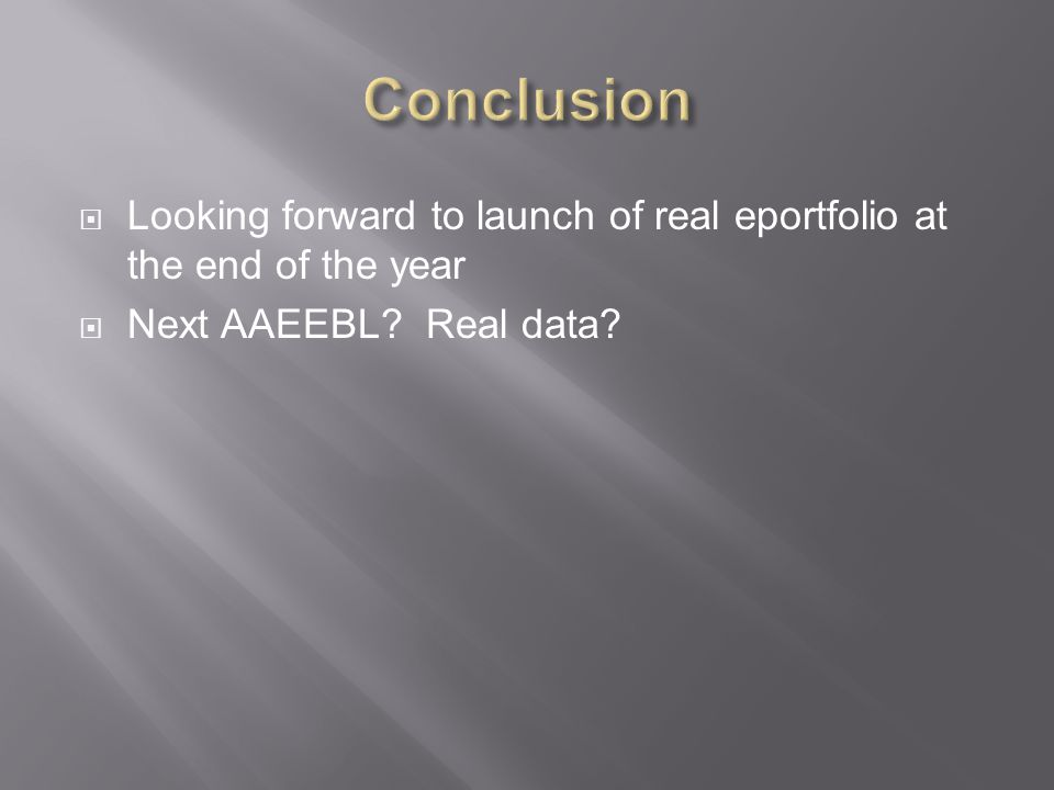  Looking forward to launch of real eportfolio at the end of the year  Next AAEEBL? Real data?