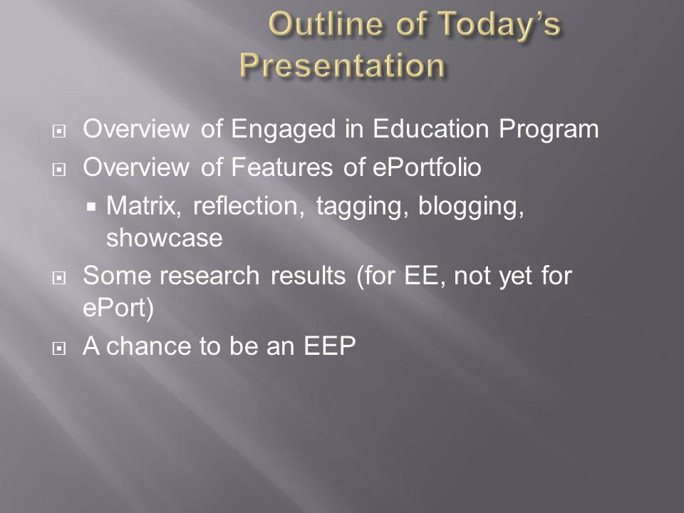  Overview of Engaged in Education Program  Overview of Features of ePortfolio  Matrix, reflection, tagging, blogging, showcase  Some research resu