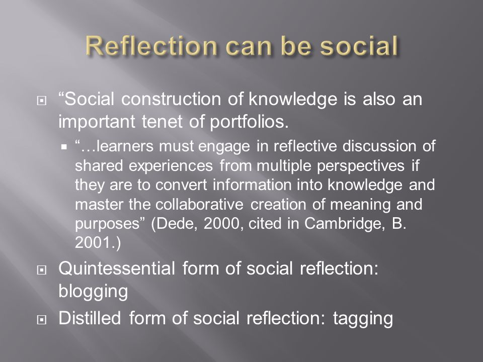  Social construction of knowledge is also an important tenet of portfolios.