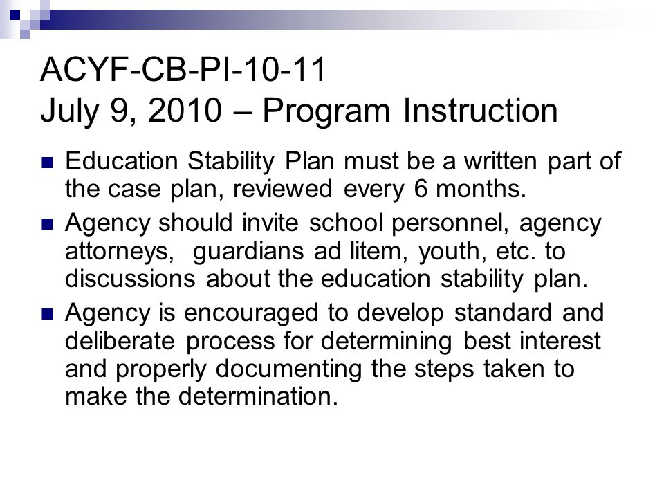 ACYF-CB-PI-10-11 July 9, 2010 – Program Instruction Education Stability Plan must be a written part of the case plan, reviewed every 6 months.