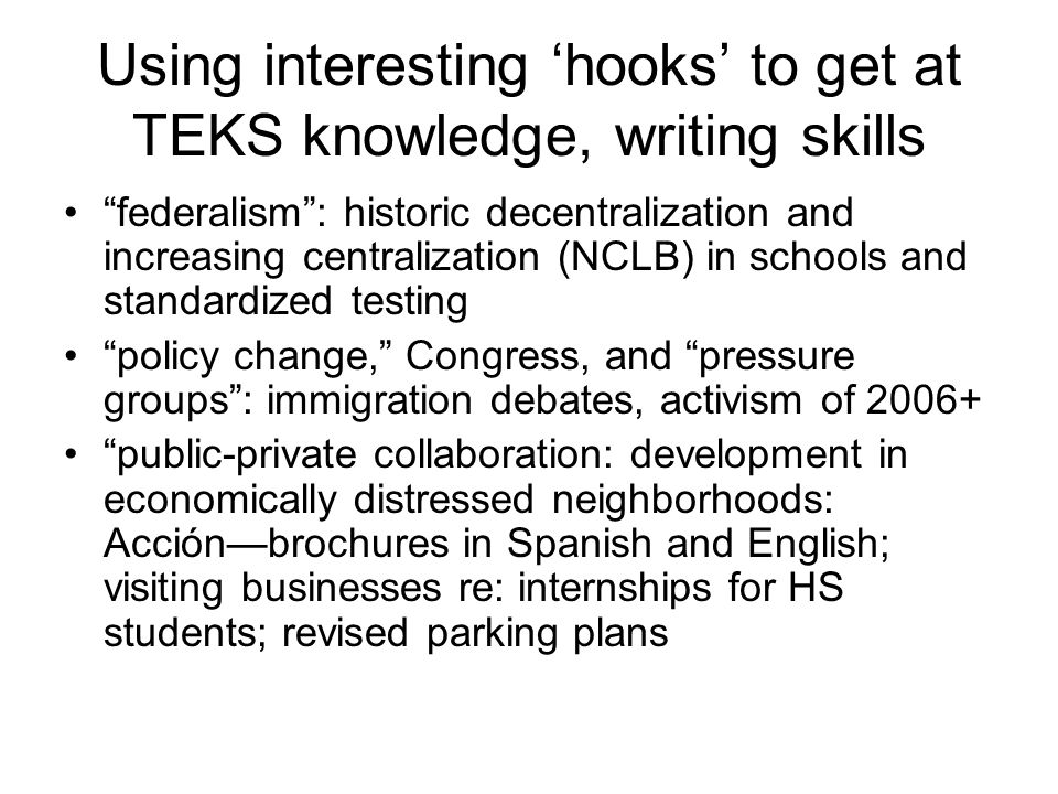 "Using interesting 'hooks' to get at TEKS knowledge, writing skills ""federalism"": historic decentralization and increasing centralization (NCLB) in sch"