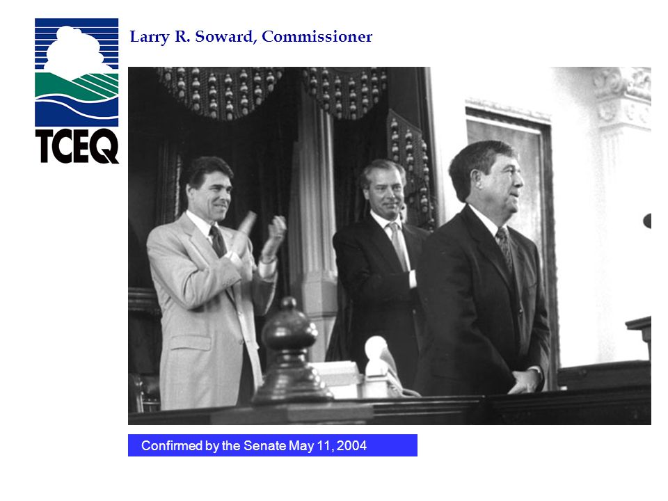 The EnviroMentor Program Texas Commission on Environmental Quality Larry R. Soward, Commissioner Appointed by Gov. Perry on October 17, 2003Confirmed