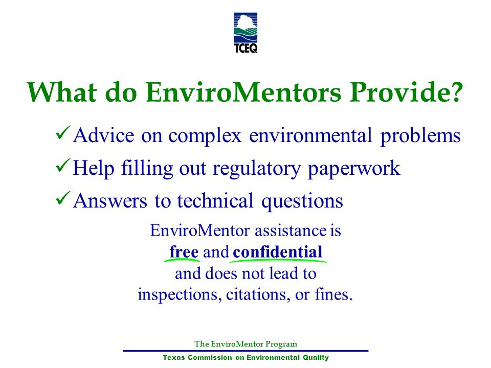 The EnviroMentor Program Texas Commission on Environmental Quality What do EnviroMentors Provide? Advice on complex environmental problems. EnviroMent