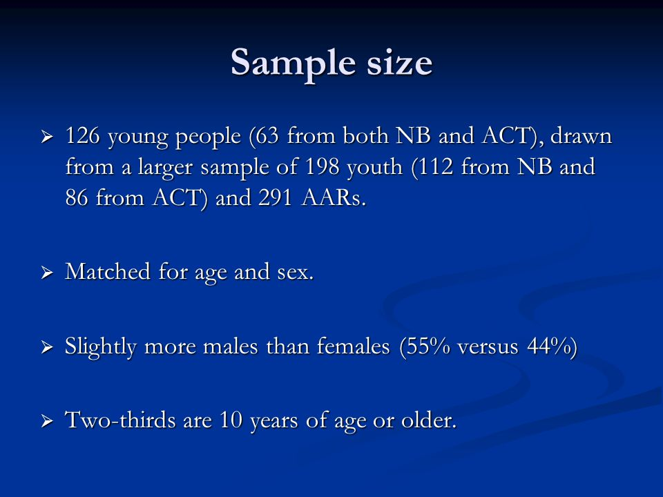 Sample size  126 young people (63 from both NB and ACT), drawn from a larger sample of 198 youth (112 from NB and 86 from ACT) and 291 AARs.