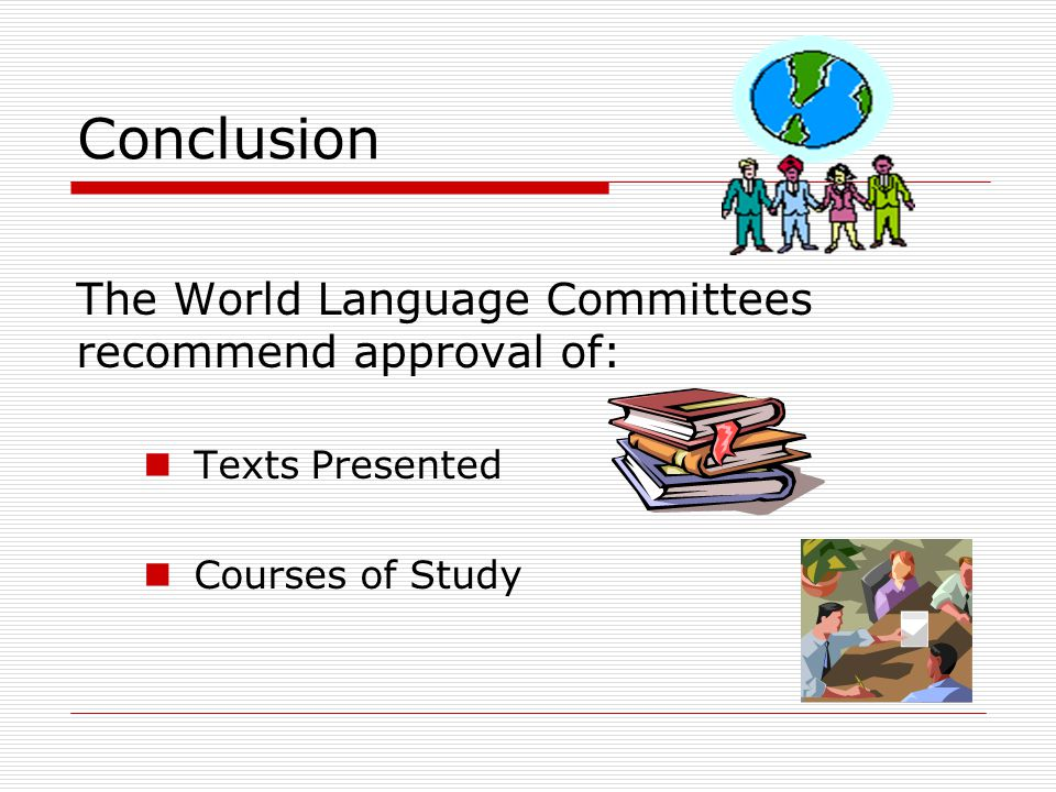 Conclusion The World Language Committees recommend approval of: Texts Presented Courses of Study
