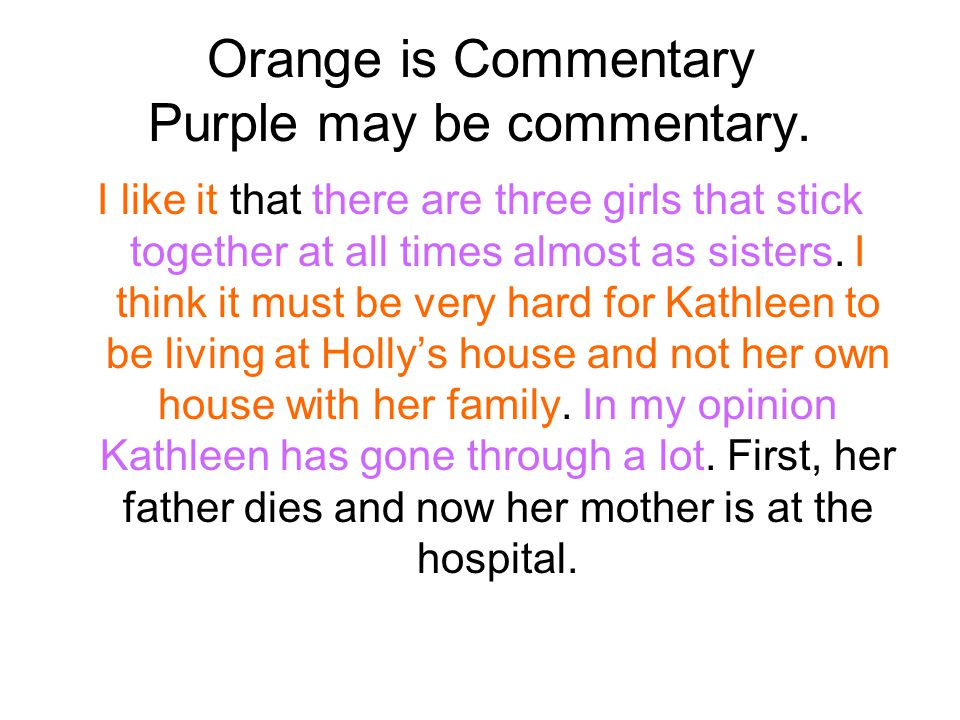 Orange is Commentary Purple may be commentary. I like it that there are three girls that stick together at all times almost as sisters. I think it mus
