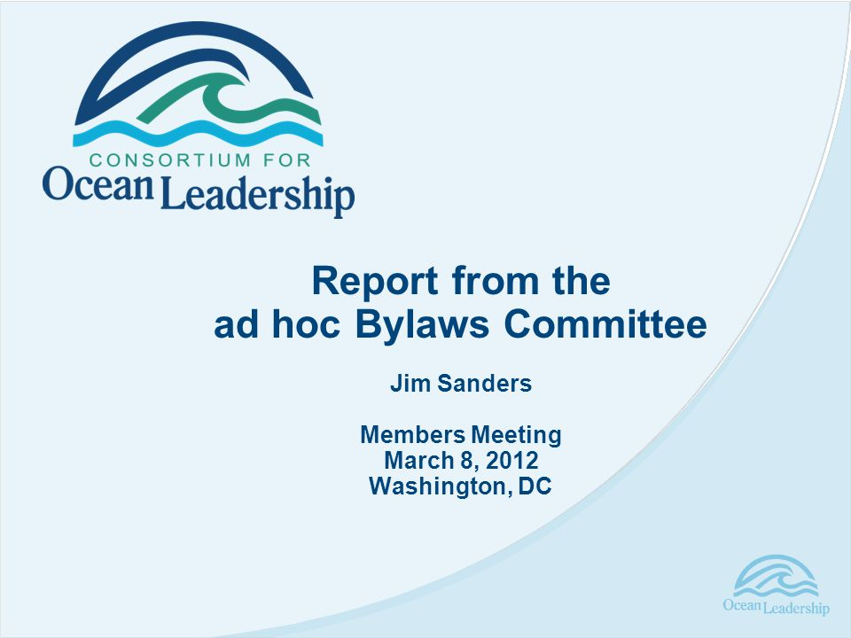 Report from the ad hoc Bylaws Committee Jim Sanders Members Meeting March 8, 2012 Washington, DC