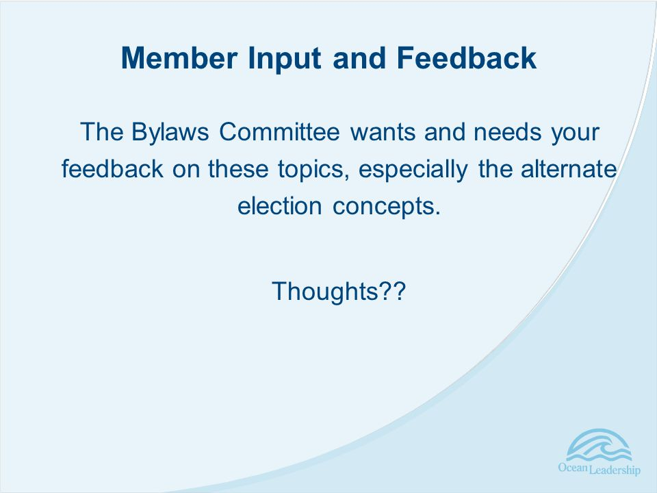 The Bylaws Committee wants and needs your feedback on these topics, especially the alternate election concepts.