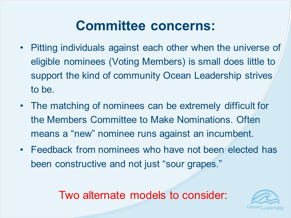 Pitting individuals against each other when the universe of eligible nominees (Voting Members) is small does little to support the kind of community Ocean Leadership strives to be.