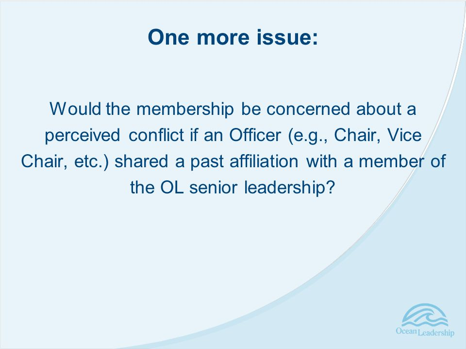 Would the membership be concerned about a perceived conflict if an Officer (e.g., Chair, Vice Chair, etc.) shared a past affiliation with a member of the OL senior leadership.
