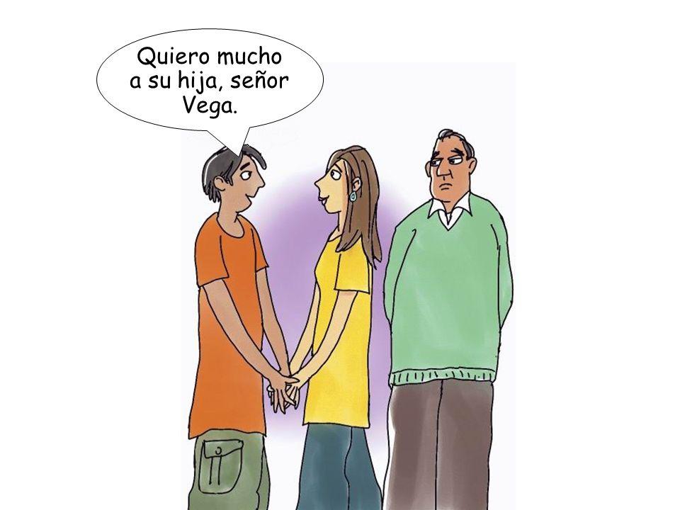 Quiero mucho a su hija, señor Vega.