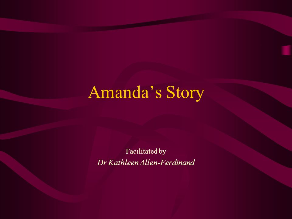 Amanda's Story Facilitated by Dr Kathleen Allen-Ferdinand