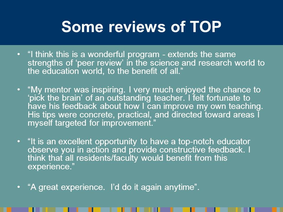 Some reviews of TOP I think this is a wonderful program - extends the same strengths of 'peer review' in the science and research world to the education world, to the benefit of all. My mentor was inspiring.
