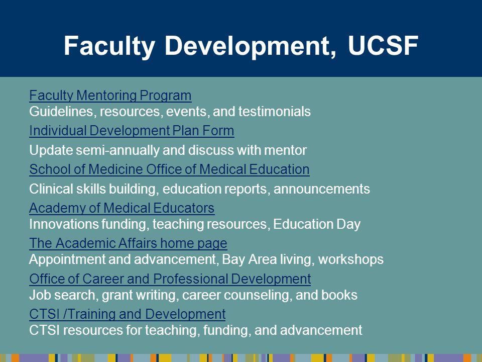 Faculty Development, UCSF Faculty Mentoring Program Guidelines, resources, events, and testimonials Individual Development Plan Form Update semi-annua