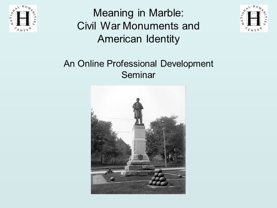Meaning in Marble: Civil War Monuments and American Identity An Online Professional Development Seminar