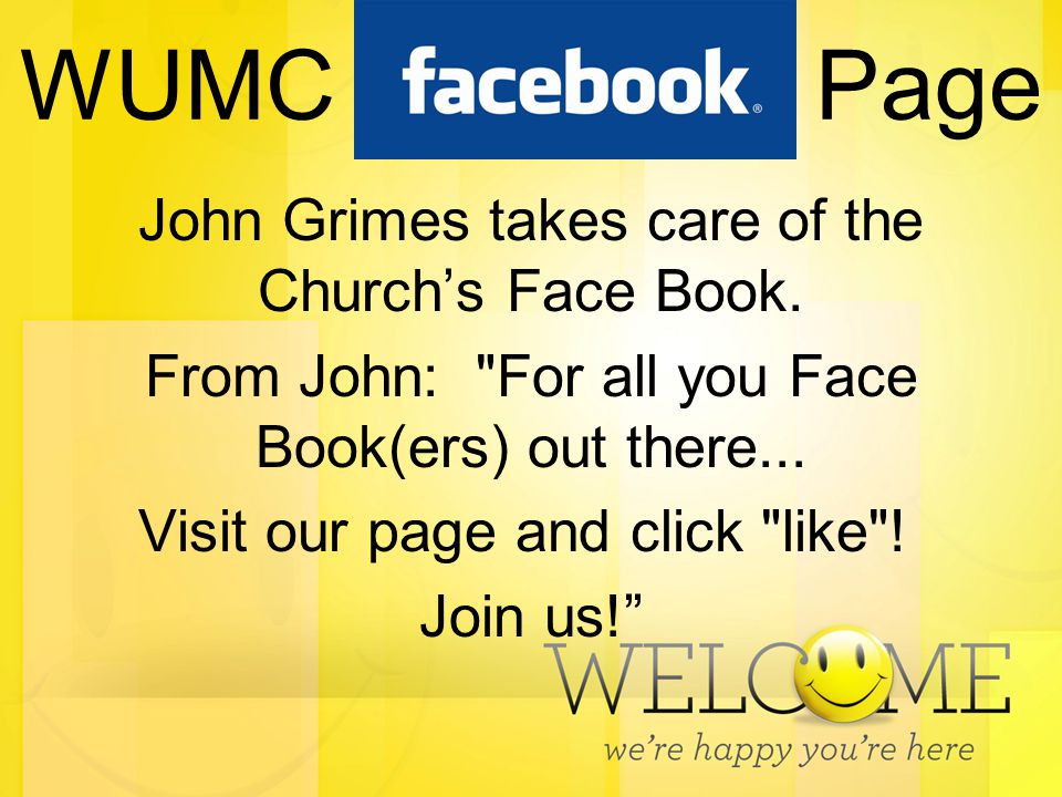 WUMC Facebook Page John Grimes takes care of the Church's Face Book.