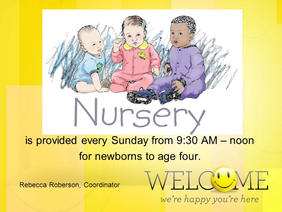 is provided every Sunday from 9:30 AM – noon for newborns to age four. Rebecca Roberson, Coordinator
