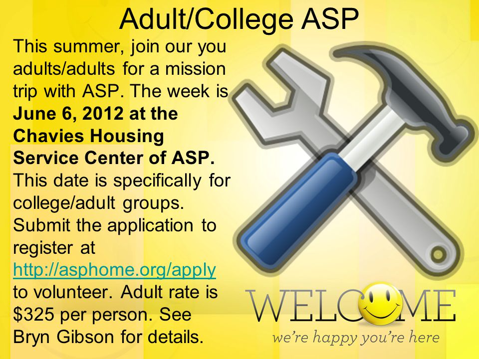 Adult/College ASP This summer, join our you adults/adults for a mission trip with ASP.