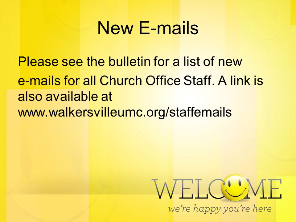 New E-mails Please see the bulletin for a list of new e-mails for all Church Office Staff. A link is also available at www.walkersvilleumc.org/staffem