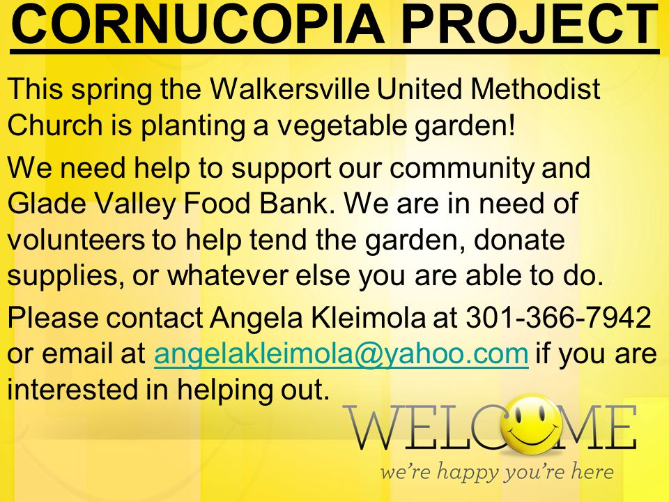 CORNUCOPIA PROJECT This spring the Walkersville United Methodist Church is planting a vegetable garden! We need help to support our community and Glad