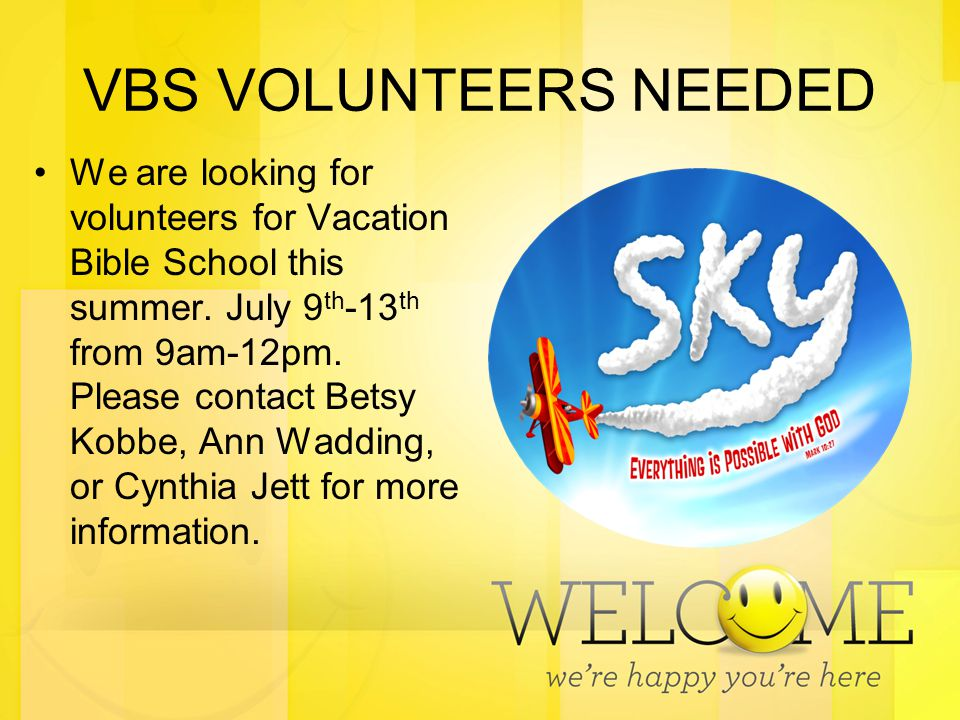 VBS VOLUNTEERS NEEDED We are looking for volunteers for Vacation Bible School this summer.