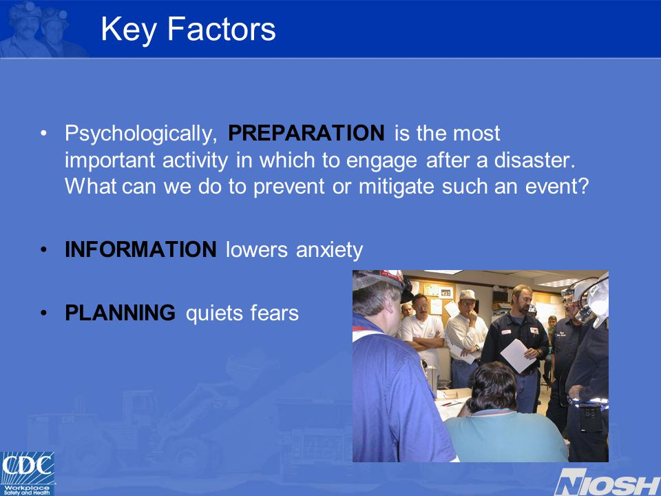 Key Factors Psychologically, PREPARATION is the most important activity in which to engage after a disaster.