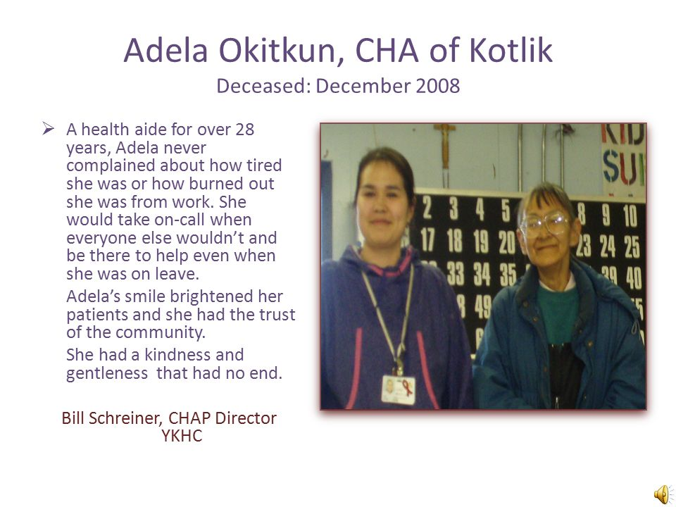Julie Jones CHA of Koyukuk October 14, 1967 to July 5, 1992  Julie touched a lot of lives in her short career as a CHA. She inspired many in her vill