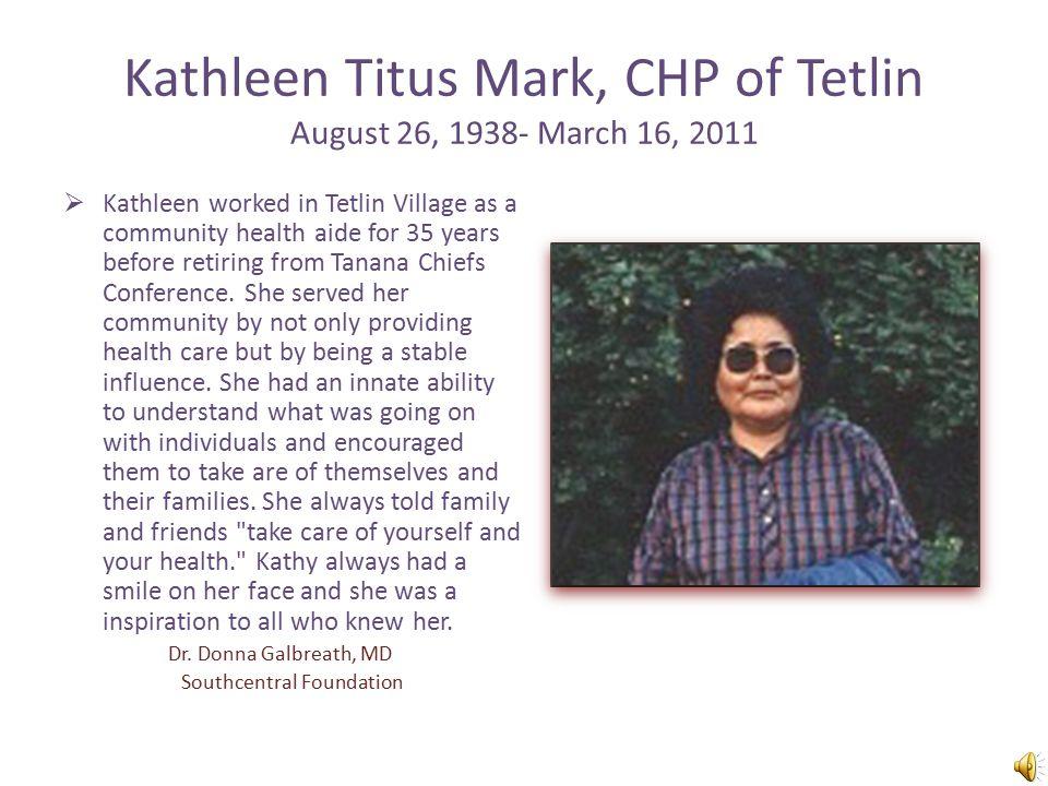 In Memoriam Julie Jones, CHA Kathleen Mark, CHP Adela Okitkun, CHA Ella Willie, CHA Mattie Yatchmeneff, CHP