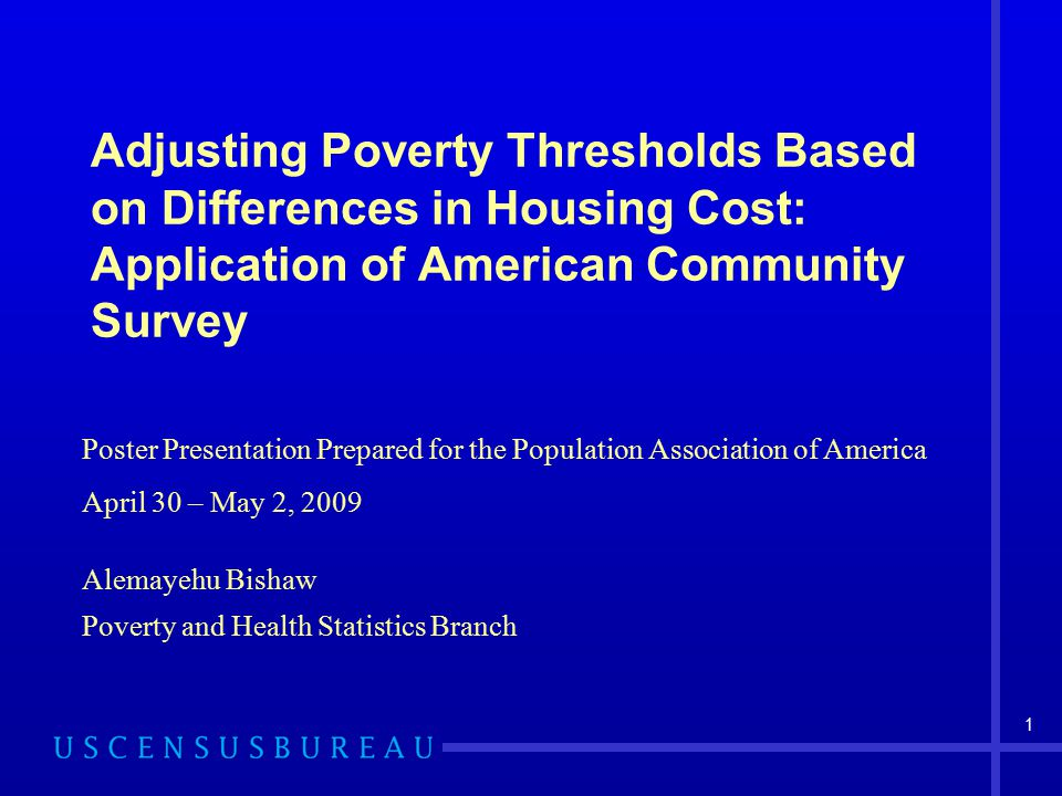 1 Adjusting Poverty Thresholds Based on Differences in Housing Cost: Application of American Community Survey Poster Presentation Prepared for the Pop