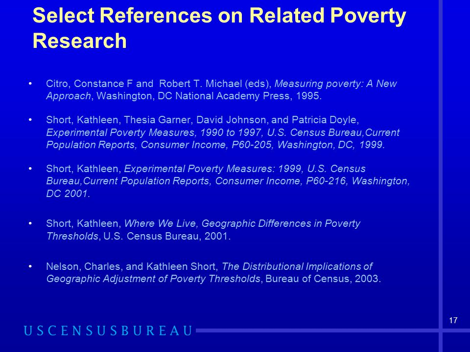 17 Select References on Related Poverty Research Citro, Constance F and Robert T. Michael (eds), Measuring poverty: A New Approach, Washington, DC Nat