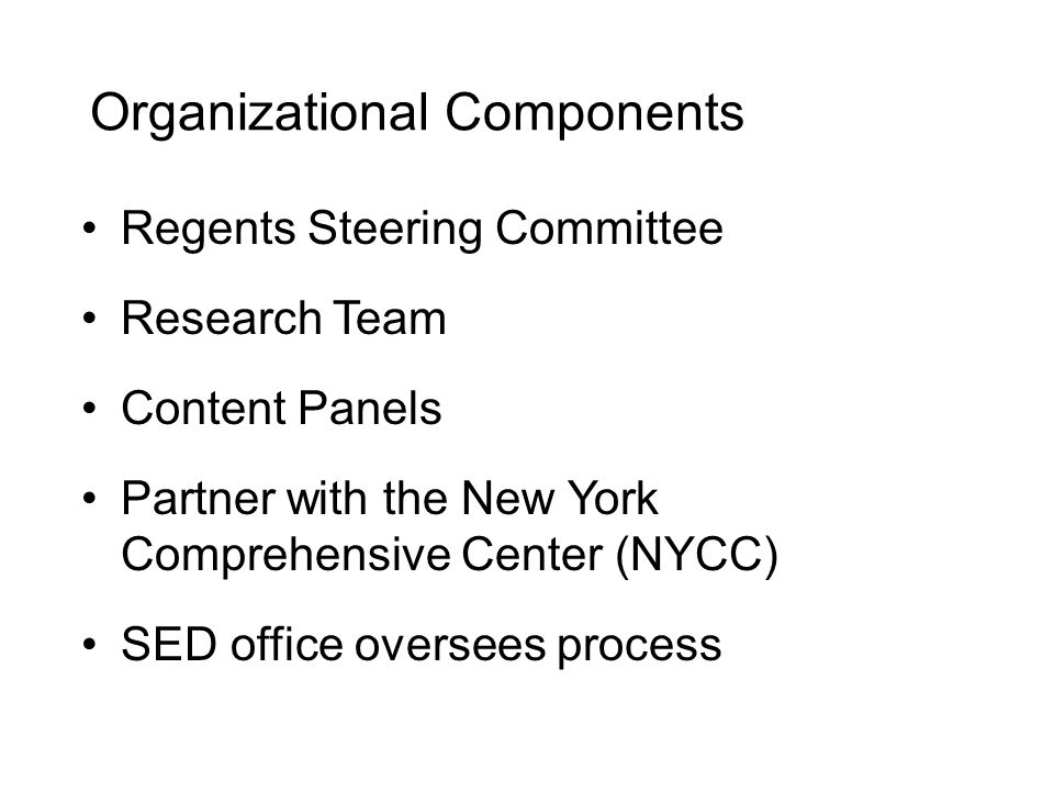 Organizational Components Regents Steering Committee Research Team Content Panels Partner with the New York Comprehensive Center (NYCC) SED office ove