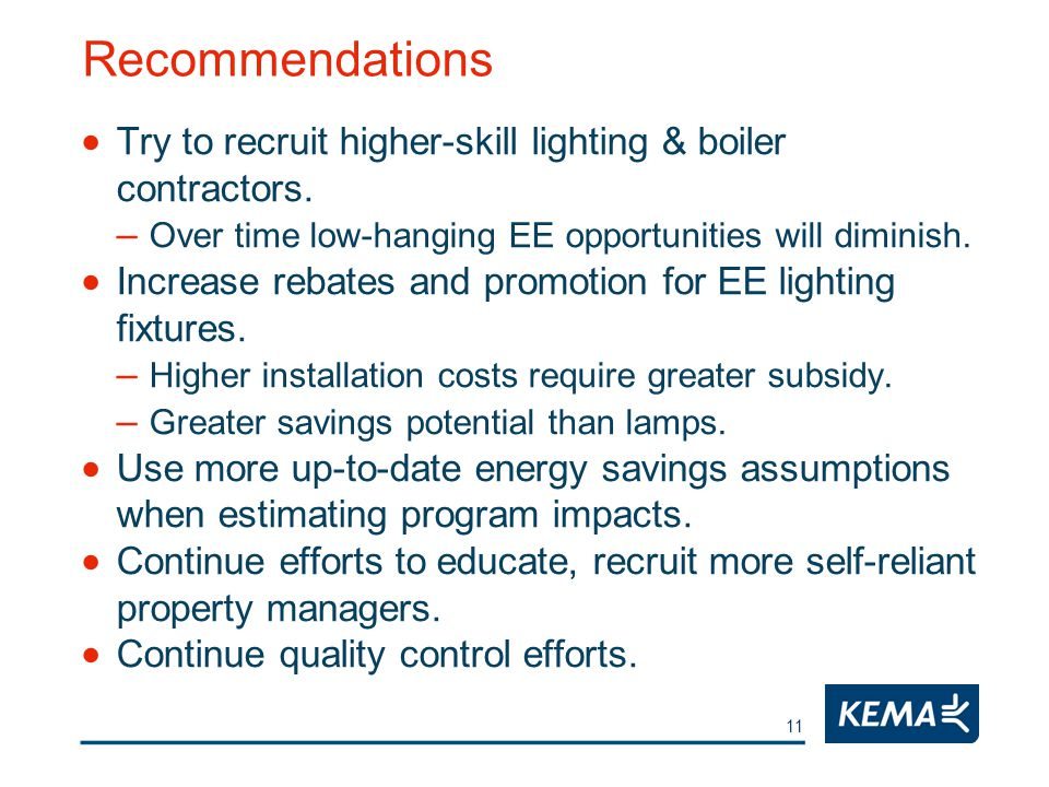 11 Recommendations  Try to recruit higher-skill lighting & boiler contractors.