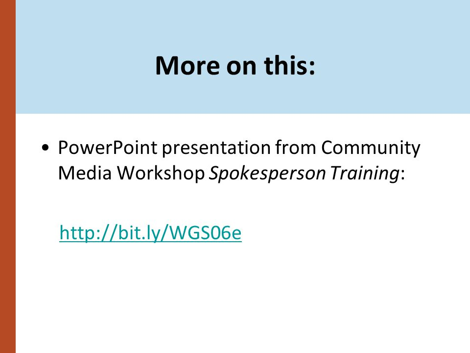 More on this: PowerPoint presentation from Community Media Workshop Spokesperson Training: http://bit.ly/WGS06e