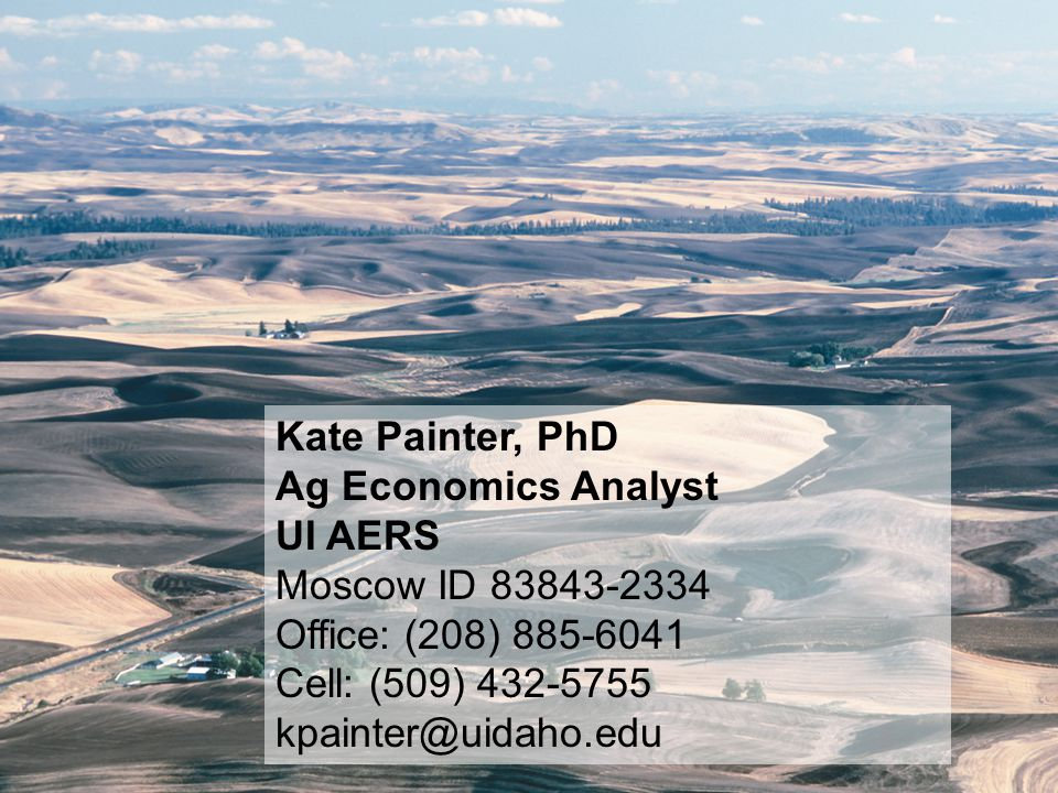 C ONTACT I NFORMATION : Kate Painter, PhD Ag Economics Analyst UI AERS Moscow ID 83843-2334 Office: (208) 885-6041 Cell: (509) 432-5755 kpainter@uidaho.edu