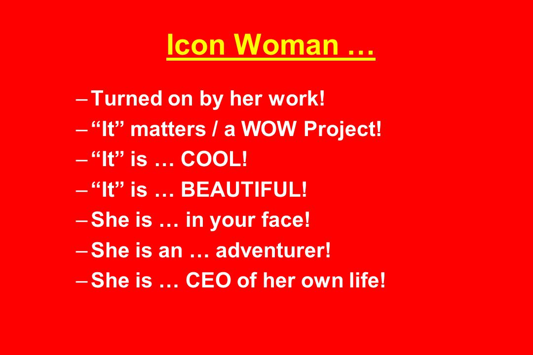 Icon Woman … –Turned on by her work. – It matters / a WOW Project.