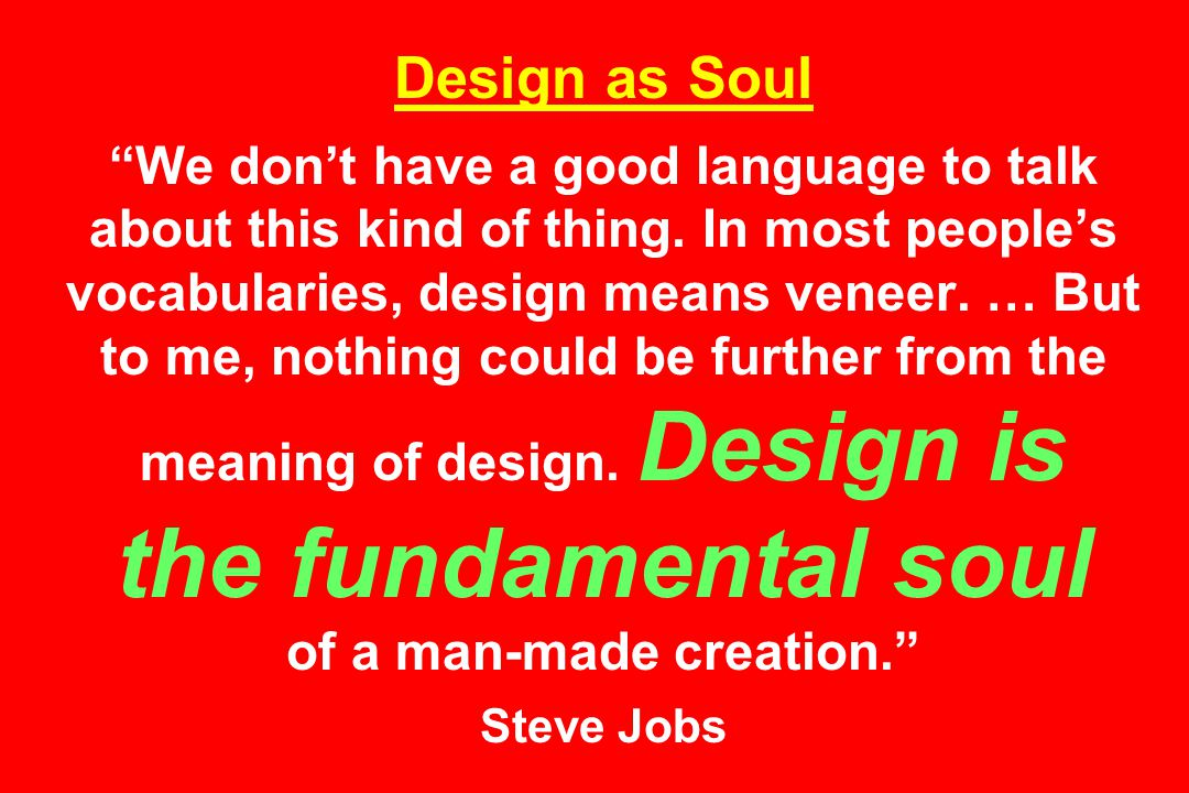 Design as Soul We don't have a good language to talk about this kind of thing.