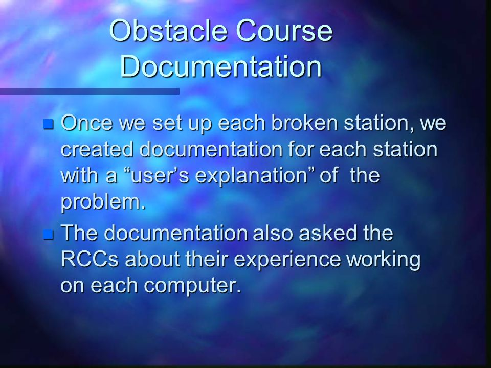 "Obstacle Course Documentation n Once we set up each broken station, we created documentation for each station with a ""user's explanation"" of the probl"