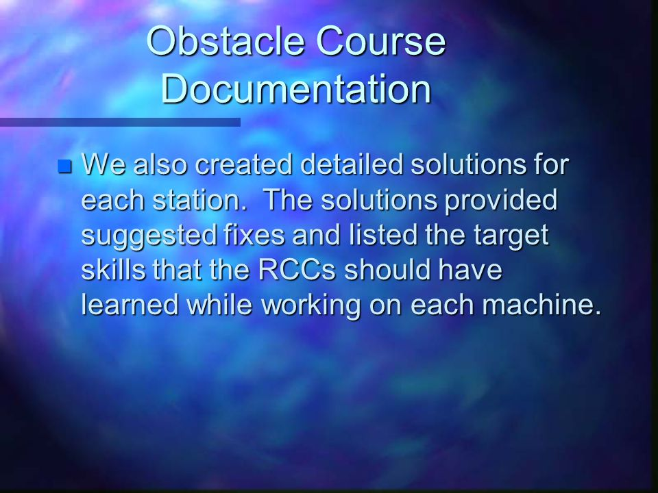 Obstacle Course Documentation n We also created detailed solutions for each station.