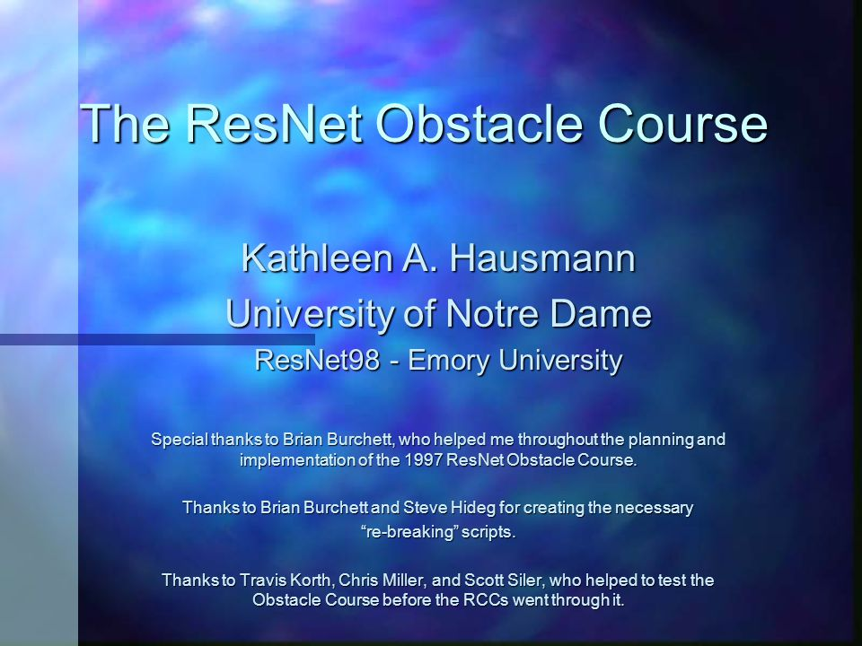 The ResNet Obstacle Course Kathleen A. Hausmann University of Notre Dame ResNet98 - Emory University Special thanks to Brian Burchett, who helped me t