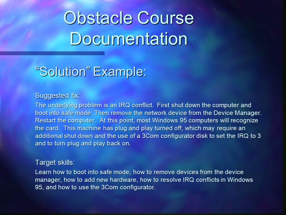 "Obstacle Course Documentation ""Solution"" Example: ""Solution"" Example: Suggested fix: Suggested fix: The underlying problem is an IRQ conflict. First s"
