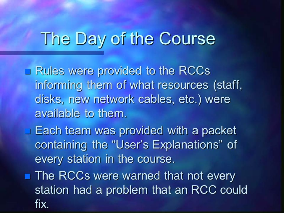 The Day of the Course n Rules were provided to the RCCs informing them of what resources (staff, disks, new network cables, etc.) were available to them.