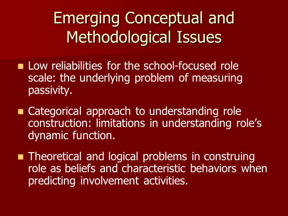 Emerging Conceptual and Methodological Issues Low reliabilities for the school-focused role scale: the underlying problem of measuring passivity.