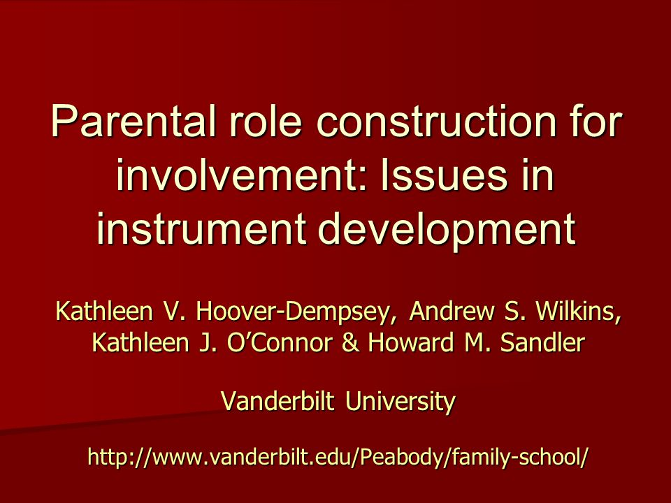 Parental role construction for involvement: Issues in instrument development Kathleen V.