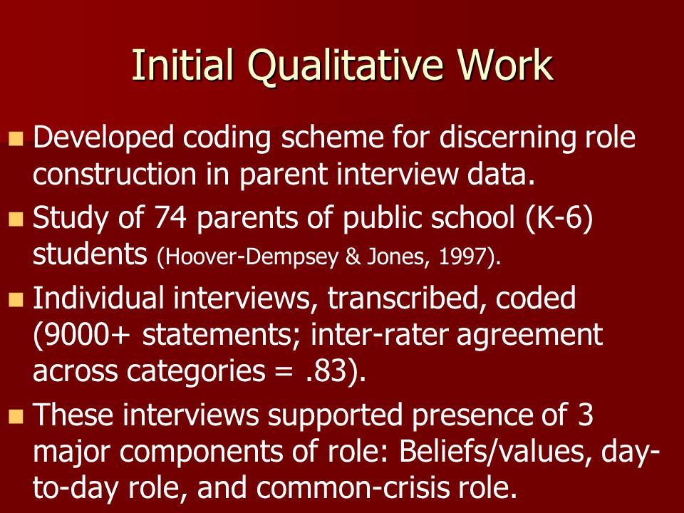 Initial Qualitative Work Developed coding scheme for discerning role construction in parent interview data.
