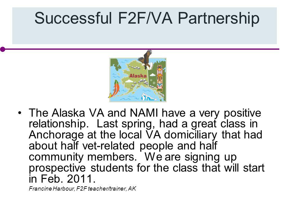 Successful F2F/VA Partnership The Alaska VA and NAMI have a very positive relationship.